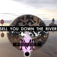 Project M - Sell You Down The River